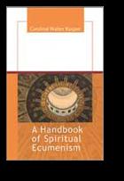 A Handbook of Spiritual Ecumenism, Cardinal Walter Kasper