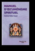 Manuel d'œcuménisme spirituel, par cardinal Walter Kasper